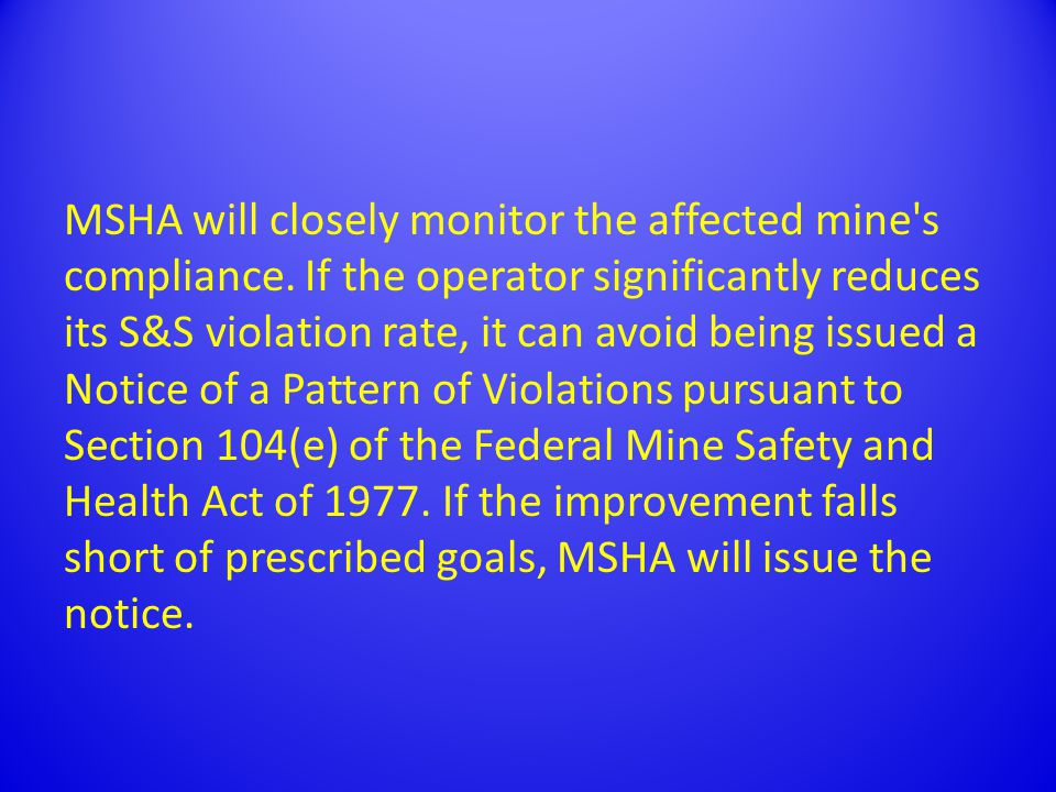For each S&S violation subsequently found, MSHA will issue an order withdrawing miners from the affected area until the cited condition has been corrected.