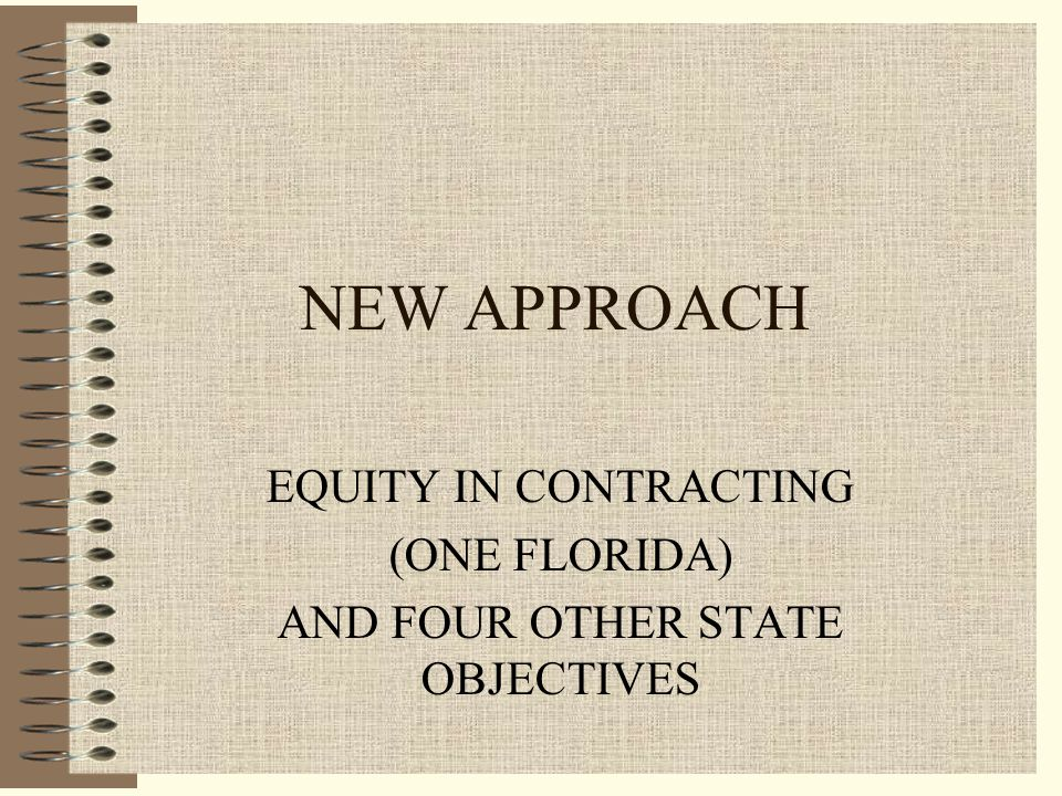 NEW APPROACH EQUITY IN CONTRACTING (ONE FLORIDA) AND FOUR OTHER STATE OBJECTIVES
