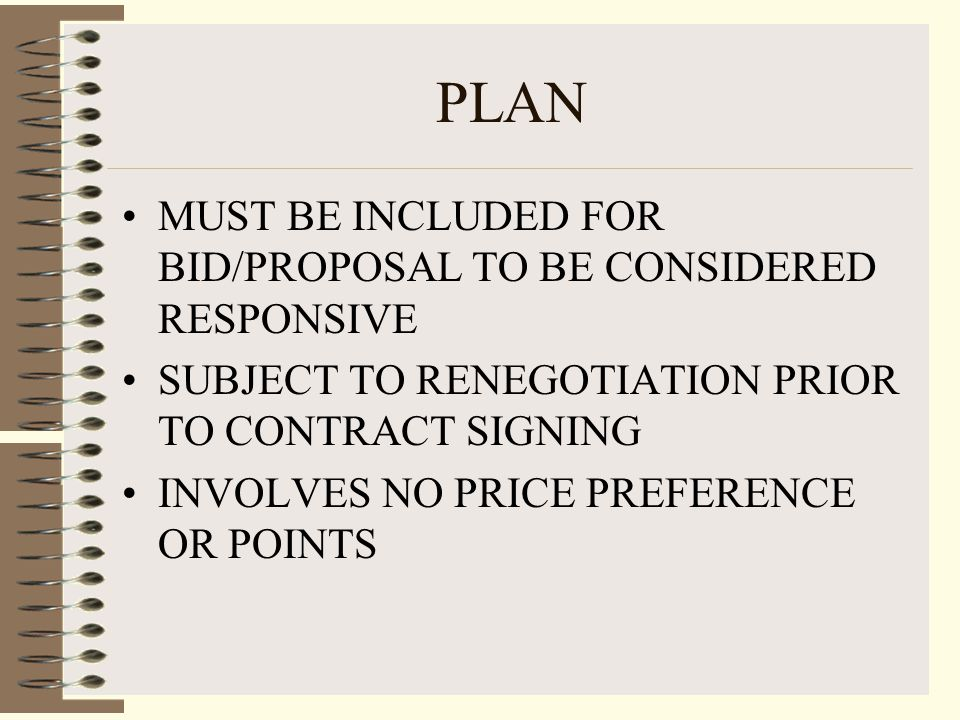 PLAN MUST BE INCLUDED FOR BID/PROPOSAL TO BE CONSIDERED RESPONSIVE SUBJECT TO RENEGOTIATION PRIOR TO CONTRACT SIGNING INVOLVES NO PRICE PREFERENCE OR POINTS