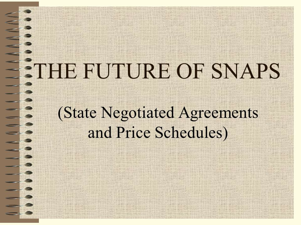 THE FUTURE OF SNAPS (State Negotiated Agreements and Price Schedules)