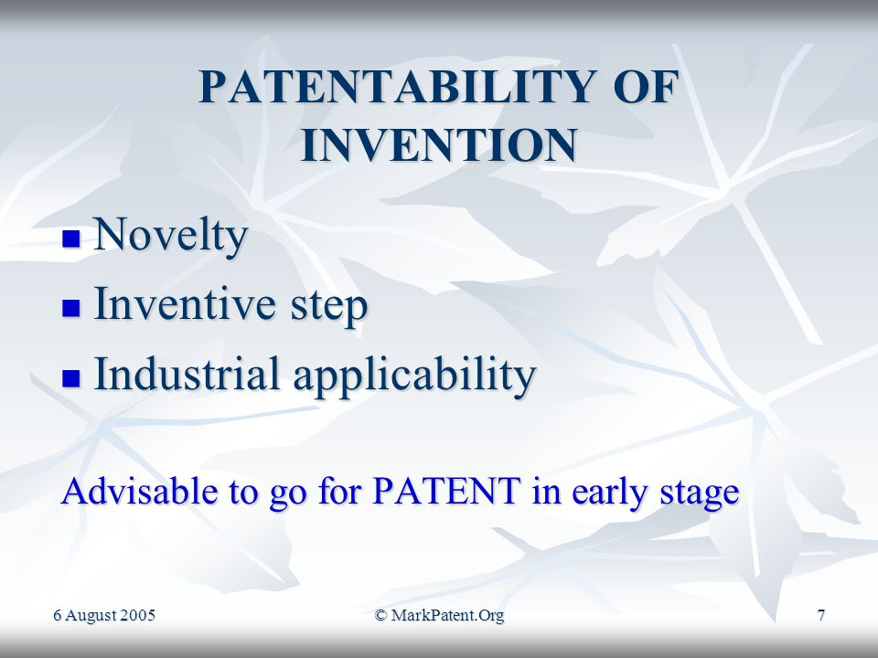 6 August 2005© MarkPatent.Org6 REASONS FOR PATENTING INVENTIONS Provide exclusive rights Provide exclusive rights Strong market position Strong market