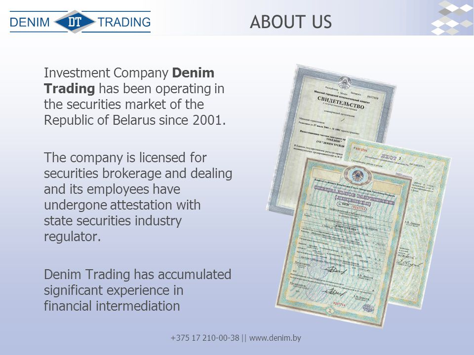 +375 17 210-00-38 || www.denim.by ABOUT US Investment Company Denim Trading has been operating in the securities market of the Republic of Belarus since 2001.