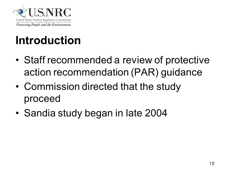 10 Introduction Staff recommended a review of protective action recommendation (PAR) guidance Commission directed that the study proceed Sandia study