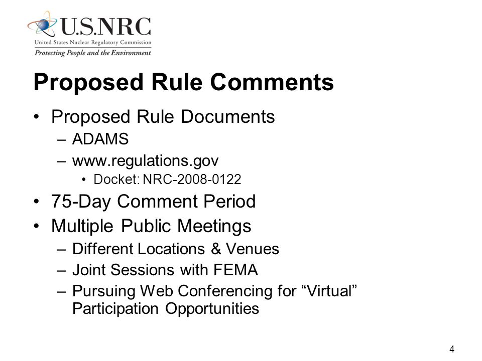 4 Proposed Rule Comments Proposed Rule Documents –ADAMS –www.regulations.gov Docket: NRC-2008-0122 75-Day Comment Period Multiple Public Meetings –Different Locations & Venues –Joint Sessions with FEMA –Pursuing Web Conferencing for Virtual Participation Opportunities