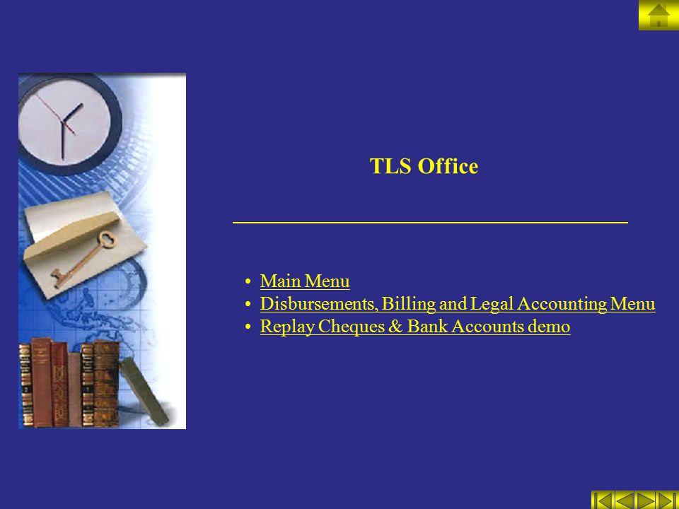 TLS Office Main Menu Disbursements, Billing and Legal Accounting Menu Replay Cheques & Bank Accounts demo