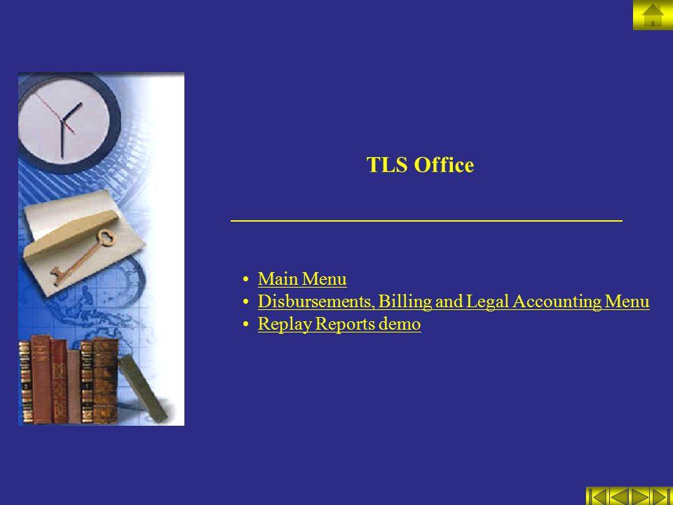 TLS Office Main Menu Disbursements, Billing and Legal Accounting Menu Replay Reports demo