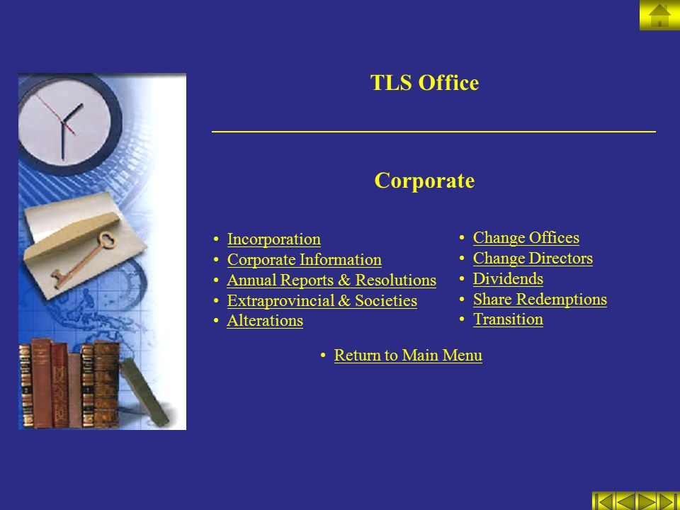 TLS Office Corporate Incorporation Corporate Information Annual Reports & Resolutions Extraprovincial & Societies Alterations Change Offices Change Directors Dividends Share Redemptions Transition Return to Main Menu