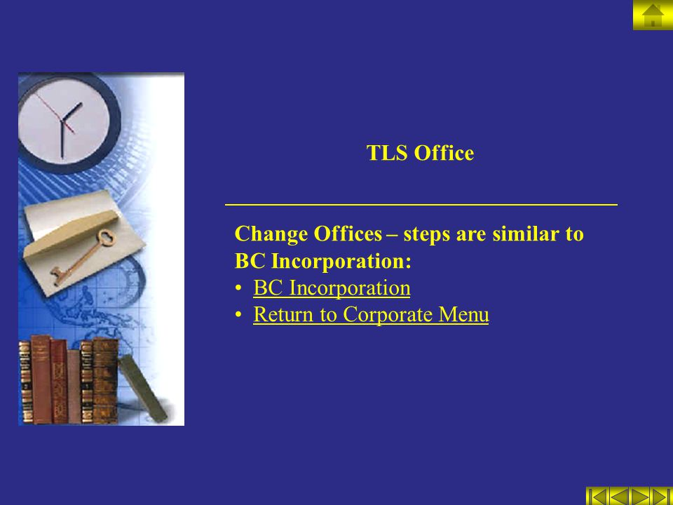 TLS Office Change Offices – steps are similar to BC Incorporation: BC Incorporation Return to Corporate Menu