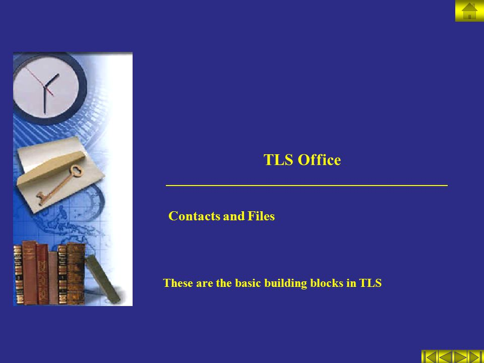 TLS Office Contacts and Files These are the basic building blocks in TLS