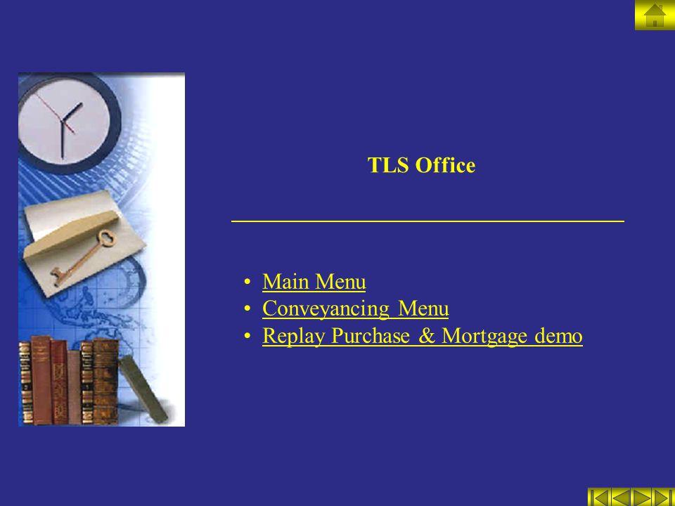 TLS Office Main Menu Conveyancing Menu Replay Purchase & Mortgage demo