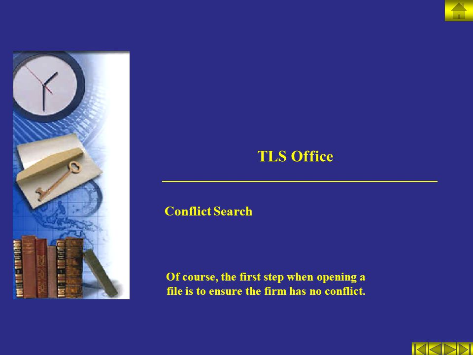 TLS Office Conflict Search Of course, the first step when opening a file is to ensure the firm has no conflict.