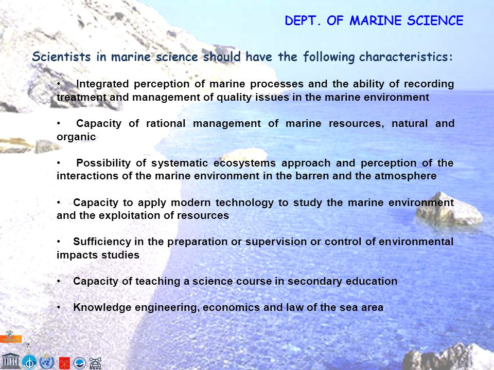 7.7. Scientists in marine science should have the following characteristics: Integrated perception of marine processes and the ability of recording tr