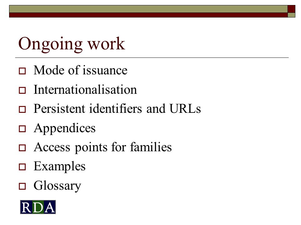 Ongoing work  Mode of issuance  Internationalisation  Persistent identifiers and URLs  Appendices  Access points for families  Examples  Glossary