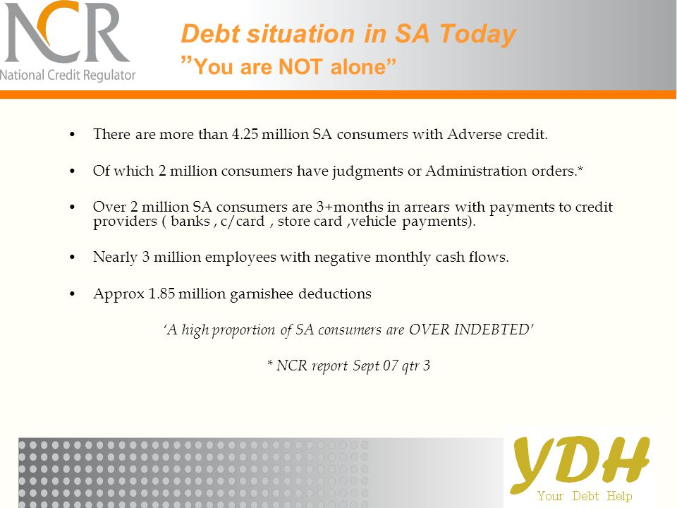"""Debt situation in SA Today """" You are NOT alone"""" There are more than 4.25 million SA consumers with Adverse credit. Of which 2 million consumers have j"""