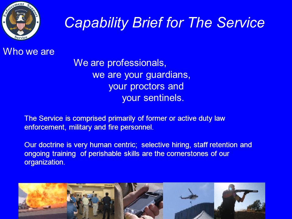 Who we are We are professionals, we are your guardians, your proctors and your sentinels.