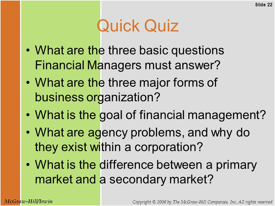 Slide 22 Copyright © 2008 by The McGraw-Hill Companies, Inc. All rights reserved McGraw-Hill/Irwin Quick Quiz What are the three basic questions Finan