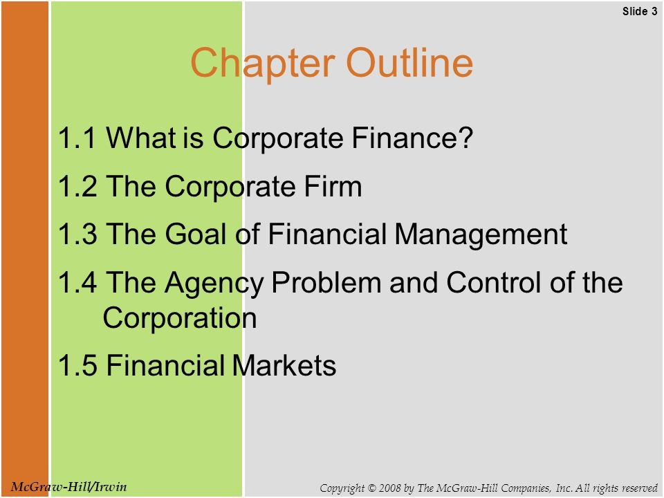 Slide 3 Copyright © 2008 by The McGraw-Hill Companies, Inc. All rights reserved McGraw-Hill/Irwin Chapter Outline 1.1 What is Corporate Finance? 1.2 T