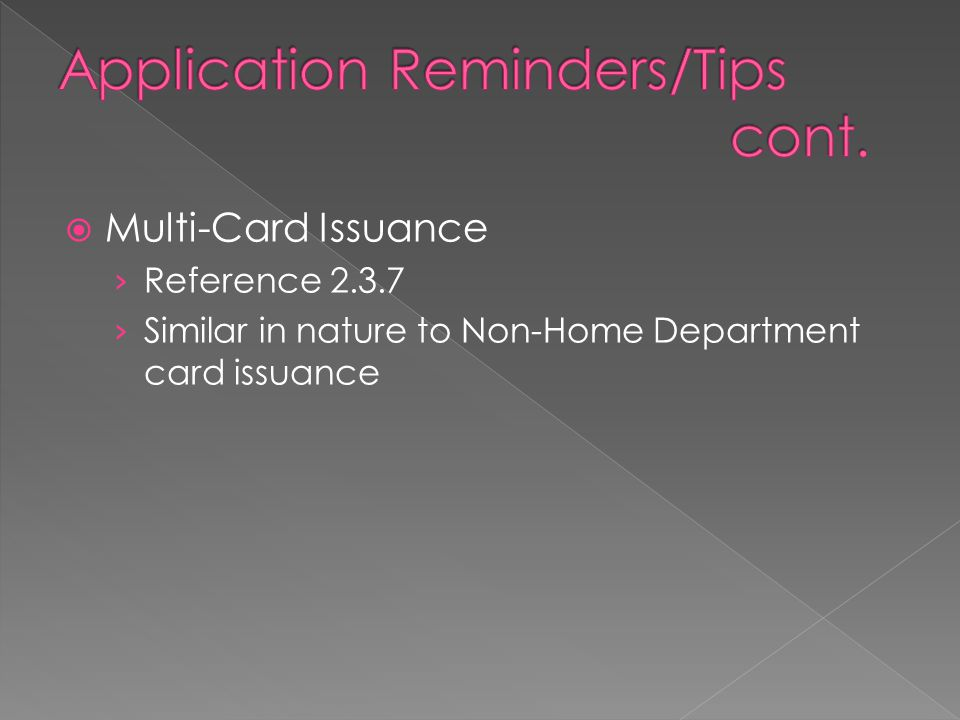  Multi-Card Issuance › Reference 2.3.7 › Similar in nature to Non-Home Department card issuance