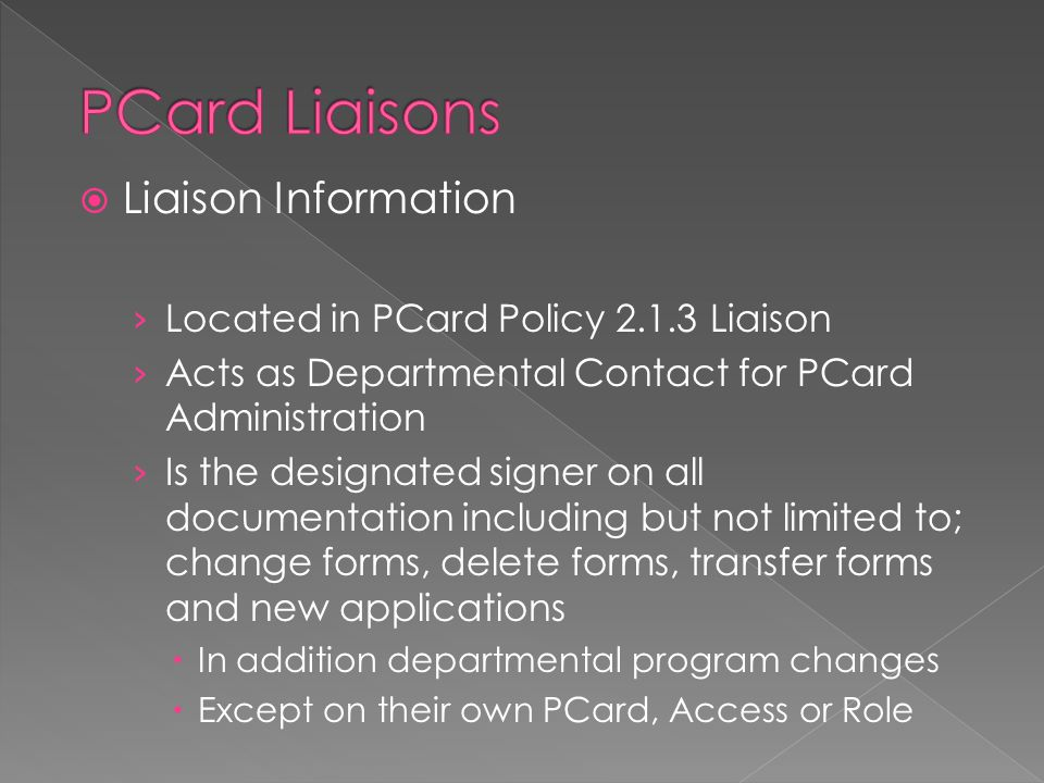  Applications and agreements › Forward to PCard Office › PCard Notification of Application submitted  Pass Phrase/Password on Application › Original Application Required › Maintains copies of cardholder applications, agreements, # of cards, files…