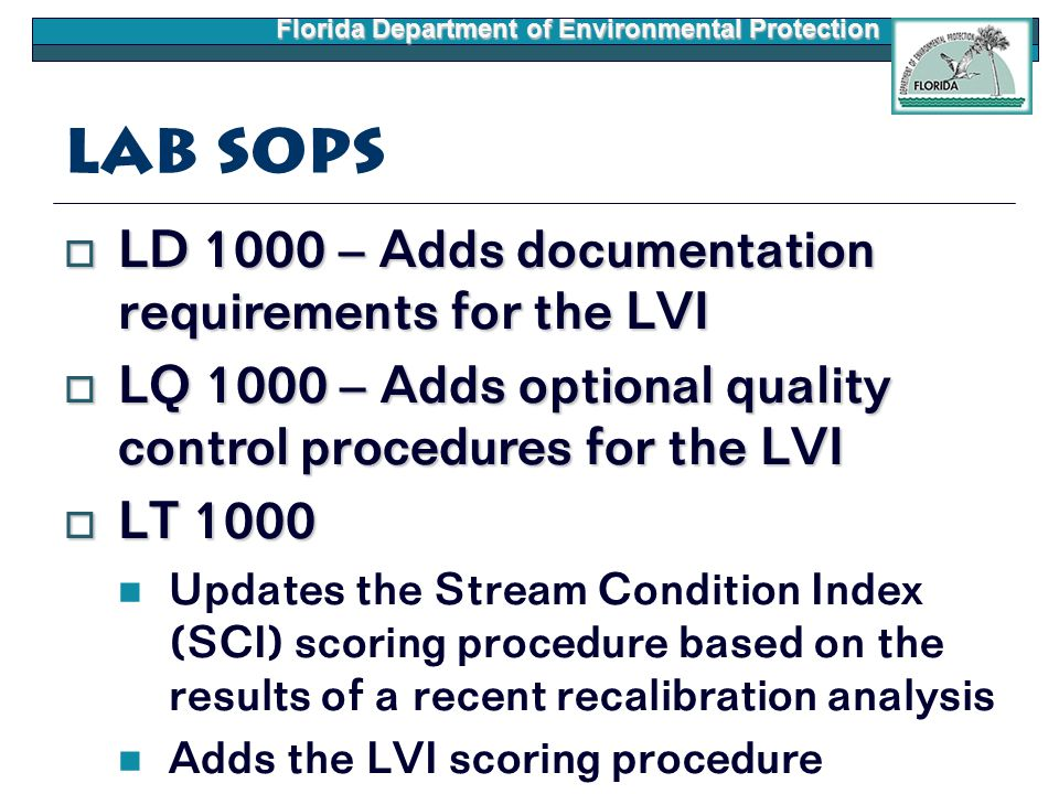 Florida Department of Environmental Protection Lab SOPs  LD 1000 – Adds documentation requirements for the LVI  LQ 1000 – Adds optional quality cont