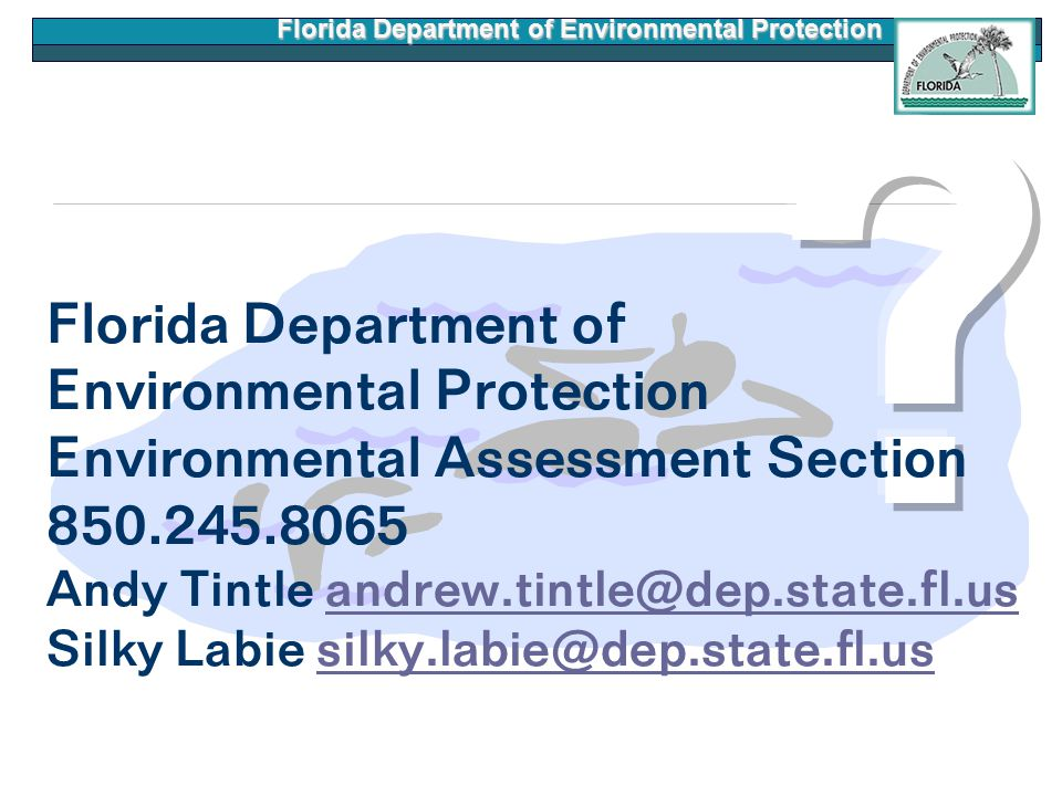 Florida Department of Environmental Protection Florida Department of Environmental Protection Environmental Assessment Section 850.245.8065 Andy Tintle andrew.tintle@dep.state.fl.us Silky Labie silky.labie@dep.state.fl.usandrew.tintle@dep.state.fl.ussilky.labie@dep.state.fl.us