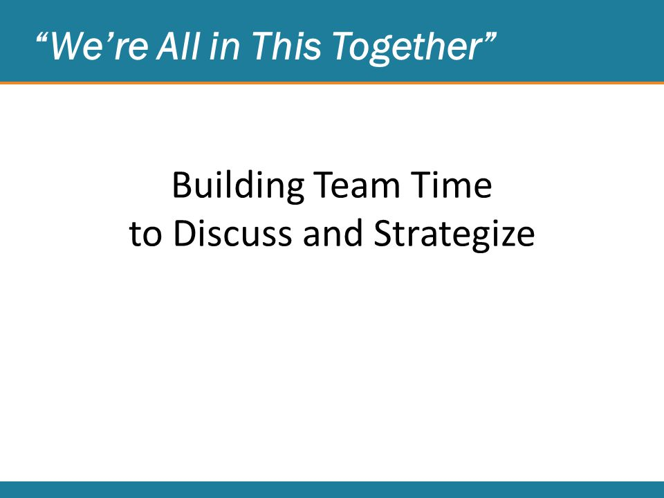 We're All in This Together Building Team Time to Discuss and Strategize