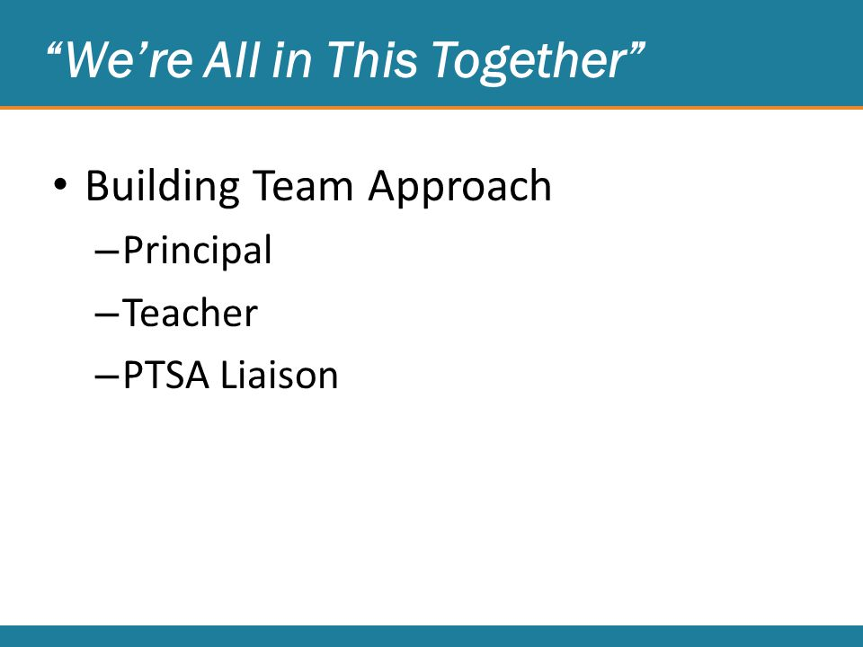 We're All in This Together Building Team Approach – Principal – Teacher – PTSA Liaison
