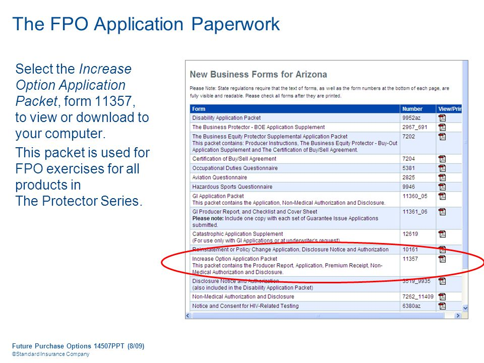 Future Purchase Options 14507PPT (8/09) ©Standard Insurance Company The FPO Application Paperwork Select the Increase Option Application Packet, form 11357, to view or download to your computer.