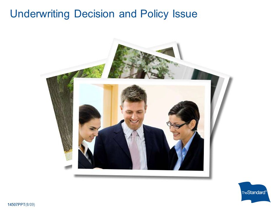 14507PPT(8/09) Underwriting Decision and Policy Issue