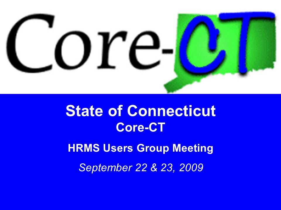 11 State of Connecticut Core-CT HRMS Users Group Meeting September 22 & 23, 2009