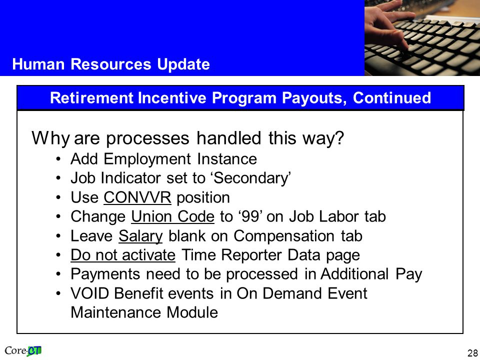 28 Human Resources Update Retirement Incentive Program Payouts, Continued Why are processes handled this way.