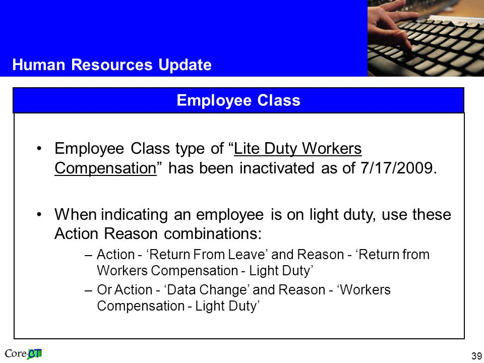 39 Human Resources Update Employee Class Employee Class type of Lite Duty Workers Compensation has been inactivated as of 7/17/2009.