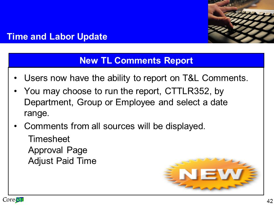 42 Time and Labor Update New TL Comments Report Users now have the ability to report on T&L Comments.