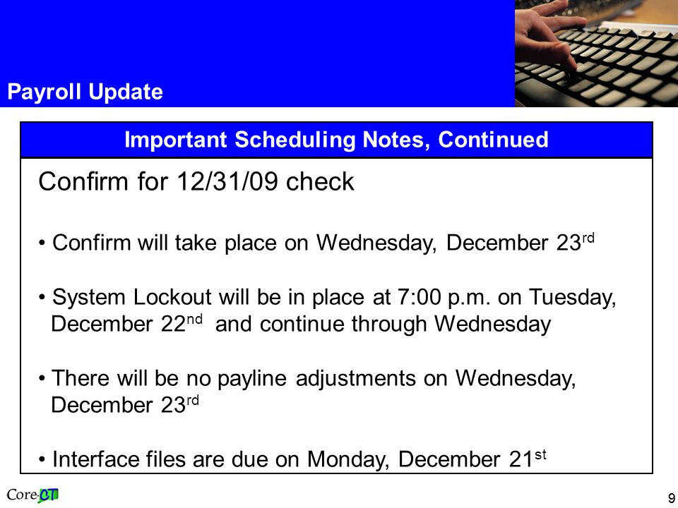 99 Important Scheduling Notes, Continued Payroll Update Confirm for 12/31/09 check Confirm will take place on Wednesday, December 23 rd System Lockout will be in place at 7:00 p.m.
