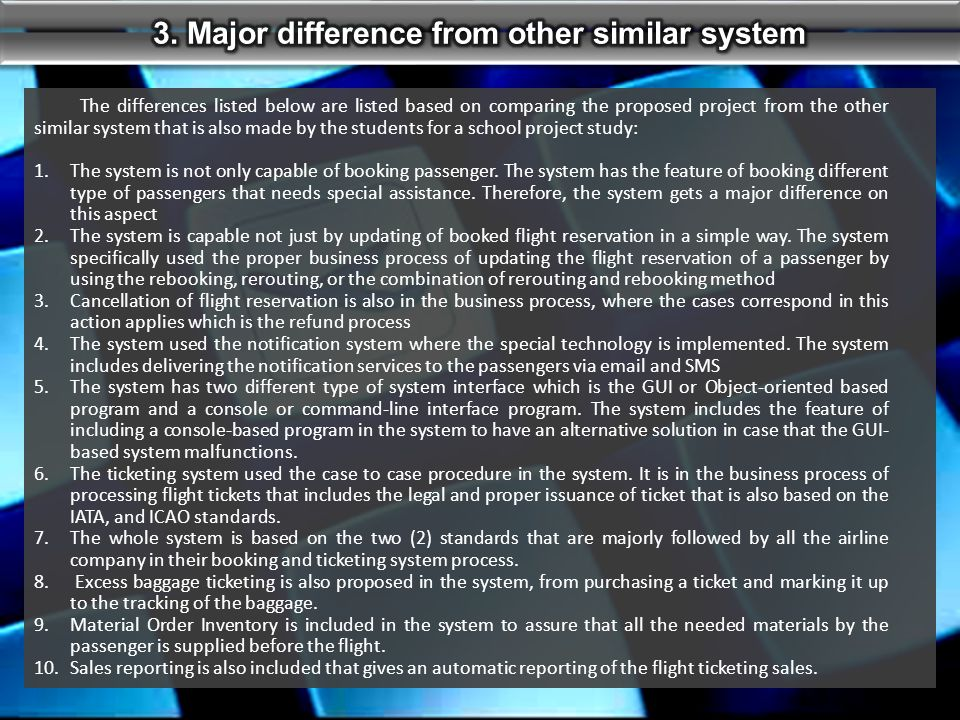 The differences listed below are listed based on comparing the proposed project from the other similar system that is also made by the students for a school project study: 1.The system is not only capable of booking passenger.