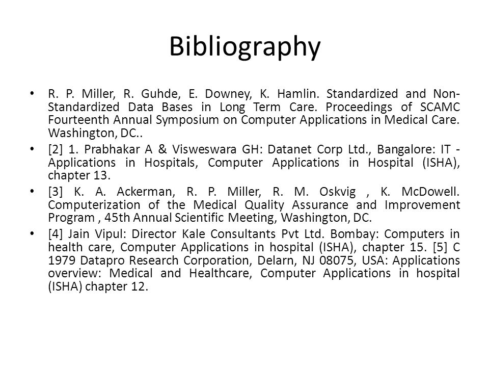 Bibliography R. P. Miller, R. Guhde, E. Downey, K. Hamlin. Standardized and Non- Standardized Data Bases in Long Term Care. Proceedings of SCAMC Fourt