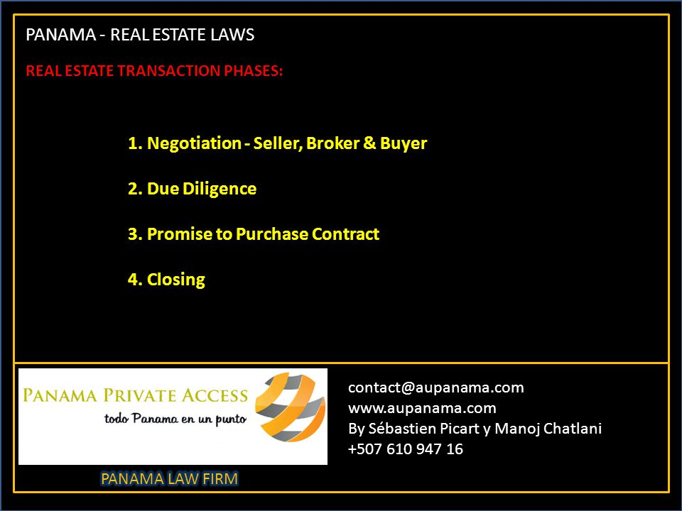 PANAMA - REAL ESTATE LAWS contact@aupanama.com www.aupanama.com By Sébastien Picart y Manoj Chatlani +507 610 947 16 REAL ESTATE TRANSACTION PHASES: 1.