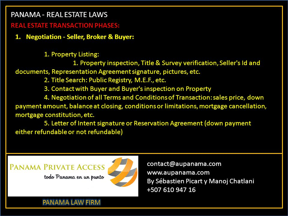 PANAMA - REAL ESTATE LAWS contact@aupanama.com www.aupanama.com By Sébastien Picart y Manoj Chatlani +507 610 947 16 REAL ESTATE TRANSACTION PHASES: 1.Negotiation - Seller, Broker & Buyer: 1.
