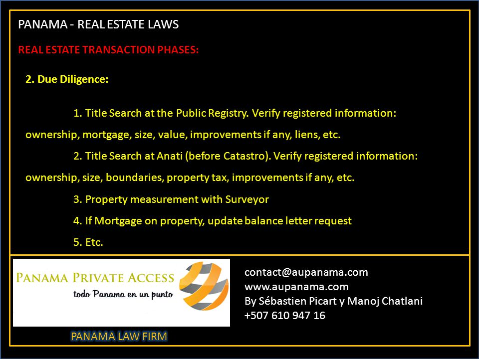 PANAMA - REAL ESTATE LAWS contact@aupanama.com www.aupanama.com By Sébastien Picart y Manoj Chatlani +507 610 947 16 REAL ESTATE TRANSACTION PHASES: 2.