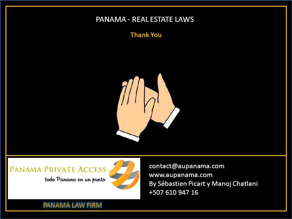 PANAMA - REAL ESTATE LAWS contact@aupanama.com www.aupanama.com By Sébastien Picart y Manoj Chatlani +507 610 947 16 Thank You