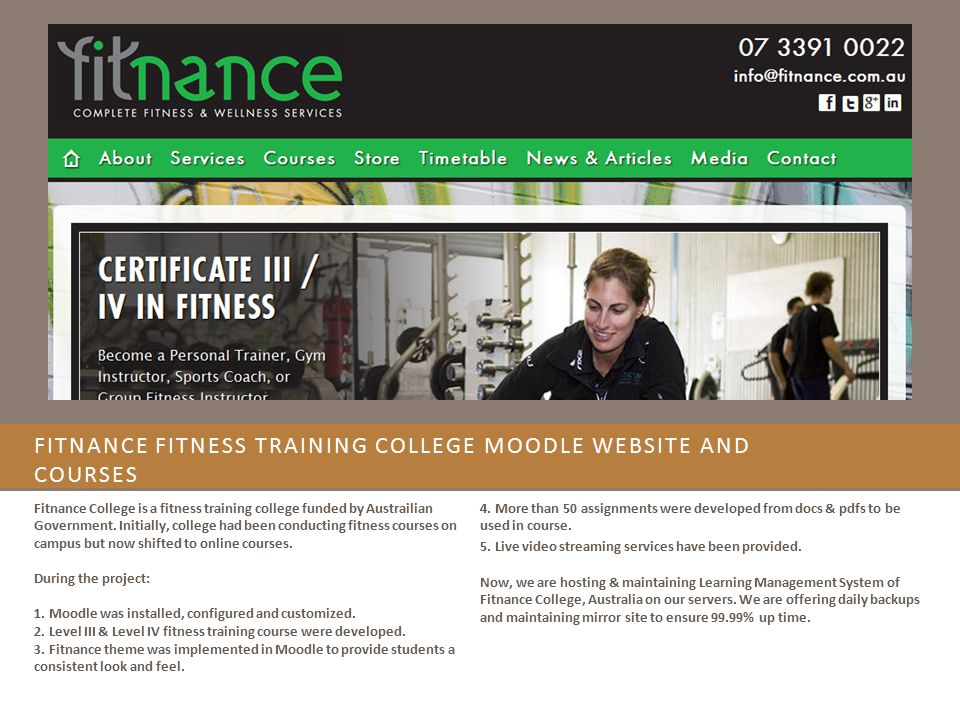 FITNANCE FITNESS TRAINING COLLEGE MOODLE WEBSITE AND COURSES Fitnance College is a fitness training college funded by Austrailian Government. Initiall