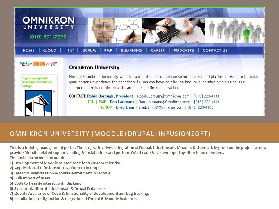 OMNIKRON UNIVERSITY (MOODLE+DRUPAL+INFUSIONSOFT) This is a training management portal. The project involved integration of Drupal, Infusionsoft, Moodl