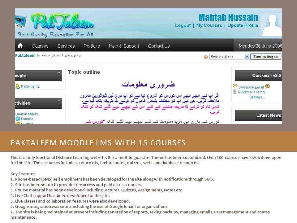 PAKTALEEM MOODLE LMS WITH 15 COURSES This is a fully functional Distance Learning website. It is a multilingual site. Theme has been customized. Over