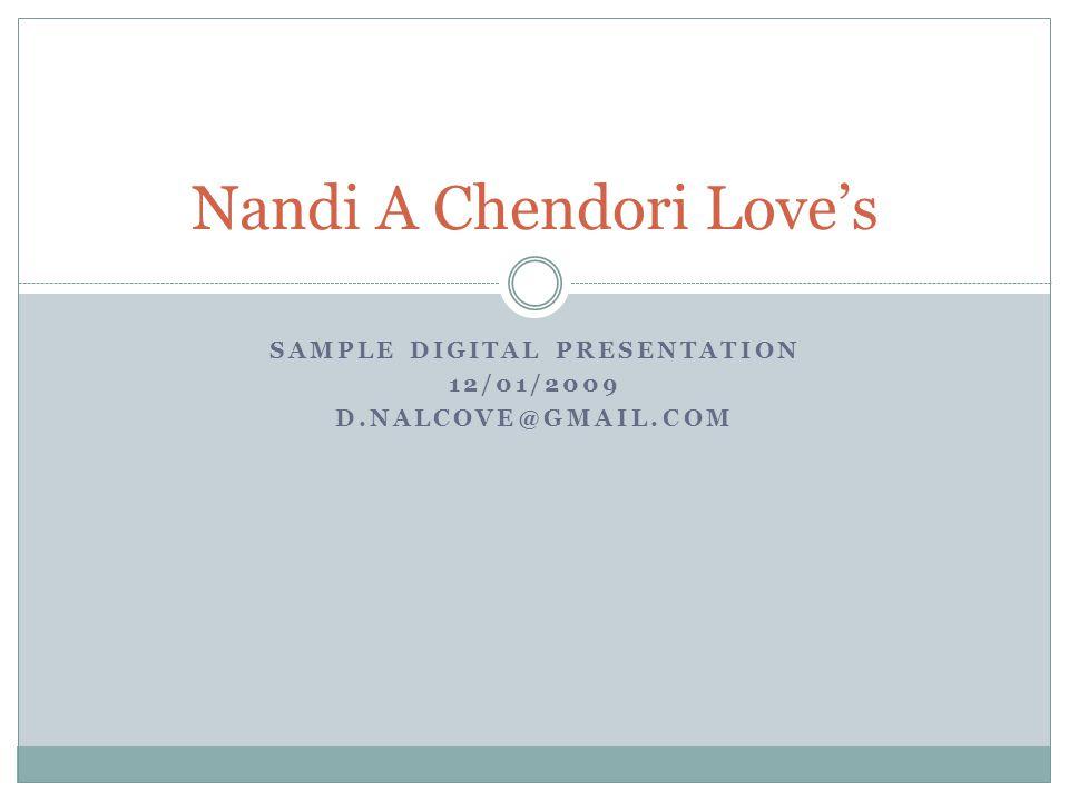 SAMPLE DIGITAL PRESENTATION 12/01/2009 D.NALCOVE@GMAIL.COM Nandi A Chendori Love's