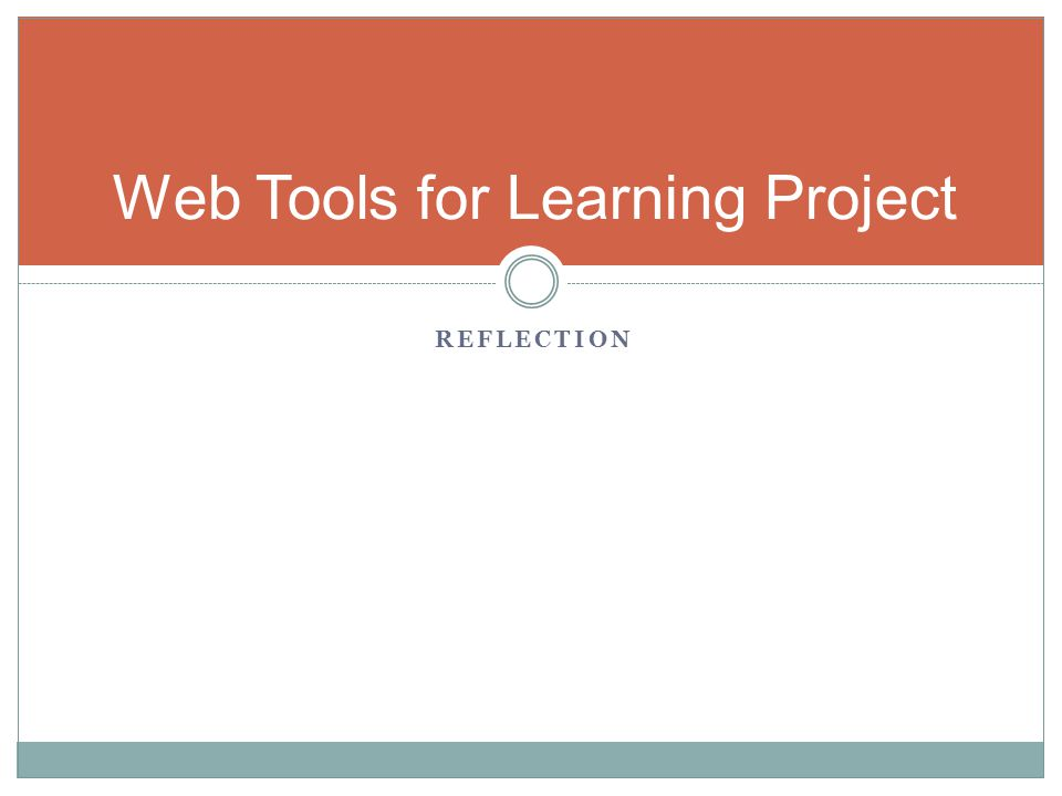 REFLECTION Web Tools for Learning Project