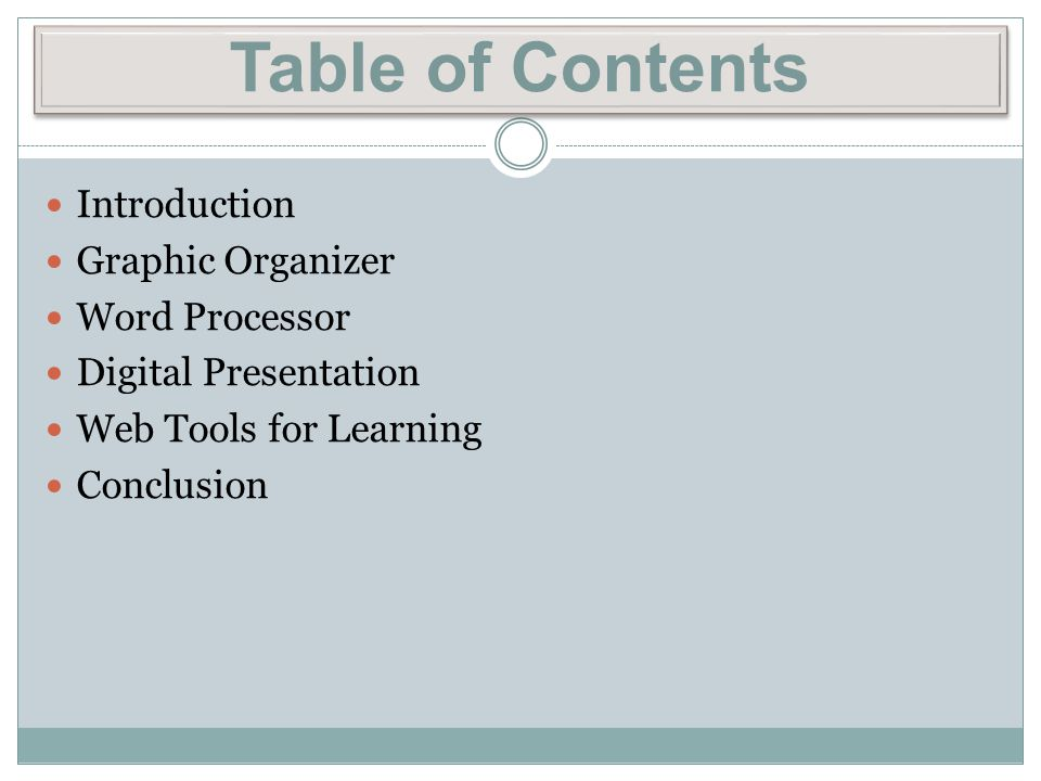Table of Contents Introduction Graphic Organizer Word Processor Digital Presentation Web Tools for Learning Conclusion