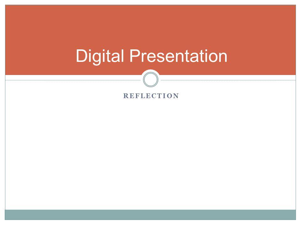 REFLECTION Digital Presentation