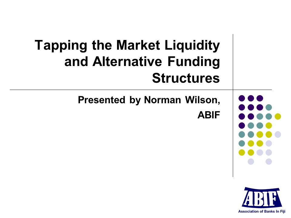 Tapping the Market Liquidity and Alternative Funding Structures Presented by Norman Wilson, ABIF