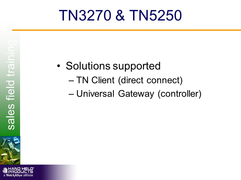 sales field training TN3270 & TN5250 Solutions supported –TN Client (direct connect) –Universal Gateway (controller)