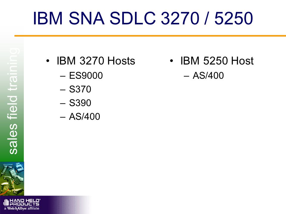 sales field training IBM SNA SDLC 3270 / 5250 IBM 3270 Hosts –ES9000 –S370 –S390 –AS/400 IBM 5250 Host –AS/400